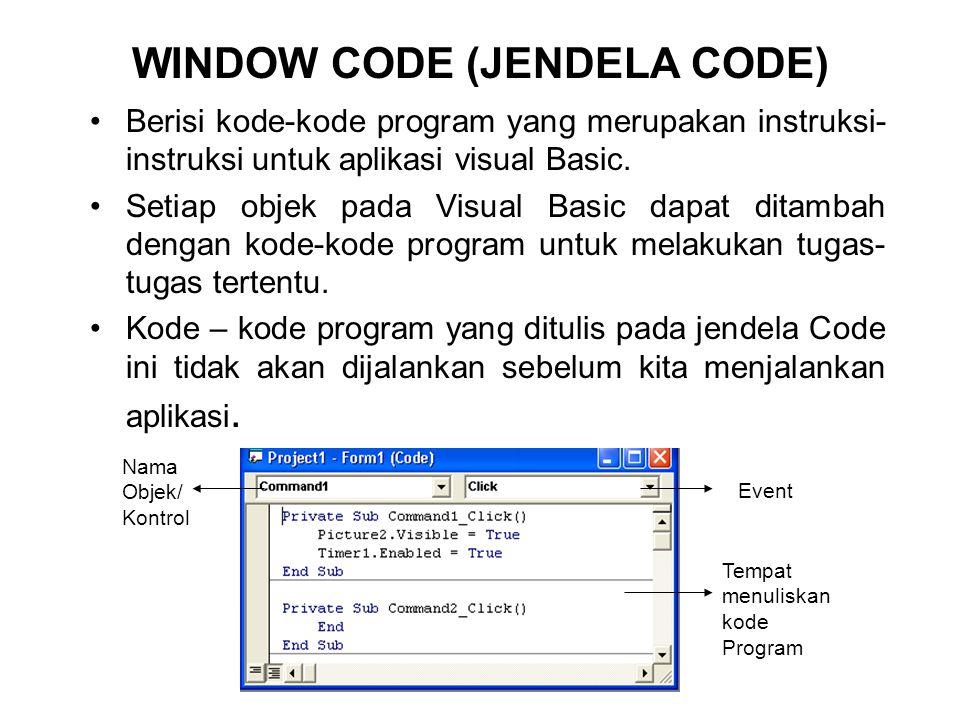 WINDOW CODE (JENDELA CODE) Berisi kode-kode program yang merupakan instruksi- instruksi untuk aplikasi visual Basic. Setiap objek pada Visual Basic da