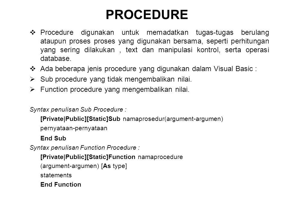 PROCEDURE  Procedure digunakan untuk memadatkan tugas-tugas berulang ataupun proses proses yang digunakan bersama, seperti perhitungan yang sering di