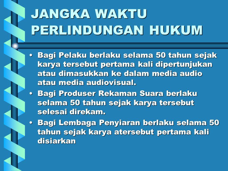 JANGKA WAKTU PERLINDUNGAN HUKUM BagiBagi Pelaku berlaku selama 50 tahun sejak karya tersebut pertama kali dipertunjukan atau dimasukkan ke dalam media audio atau media audiovisual.