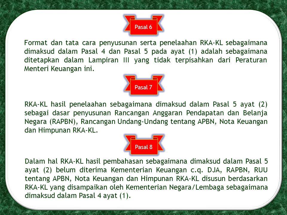 Format dan tata cara penyusunan serta penelaahan RKA-KL sebagaimana dimaksud dalam Pasal 4 dan Pasal 5 pada ayat (1) adalah sebagaimana ditetapkan dal