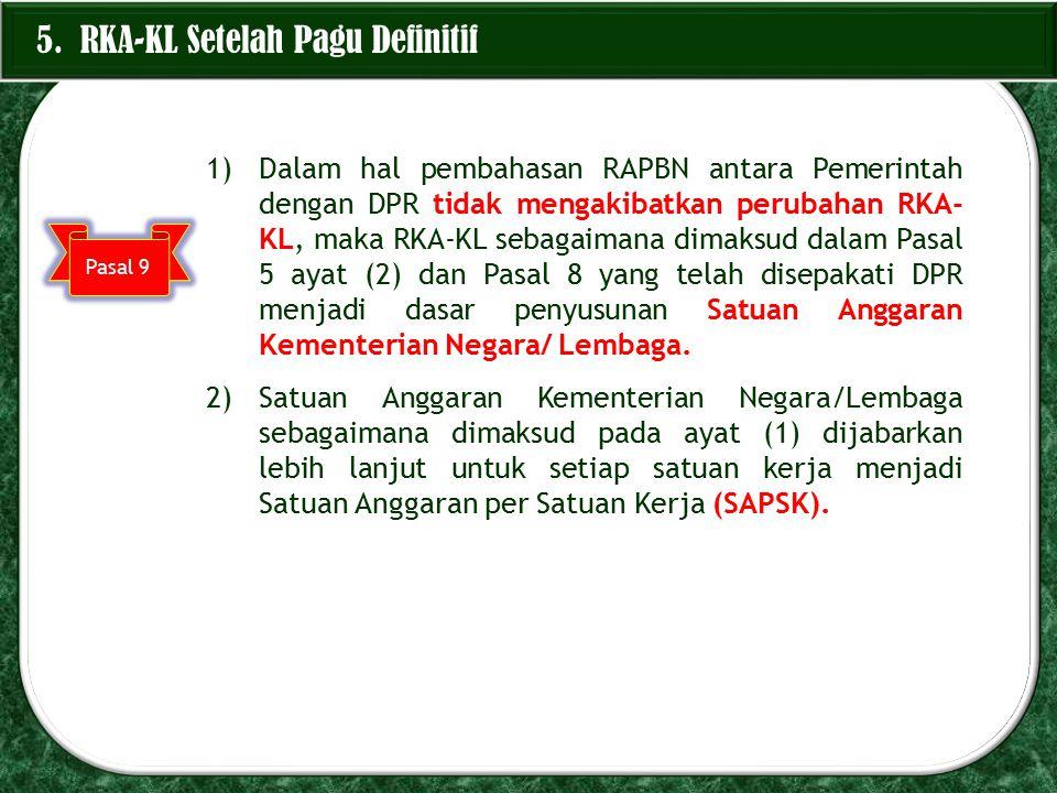 5. RKA-KL Setelah Pagu Definitif 1)Dalam hal pembahasan RAPBN antara Pemerintah dengan DPR tidak mengakibatkan perubahan RKA- KL, maka RKA-KL sebagaim