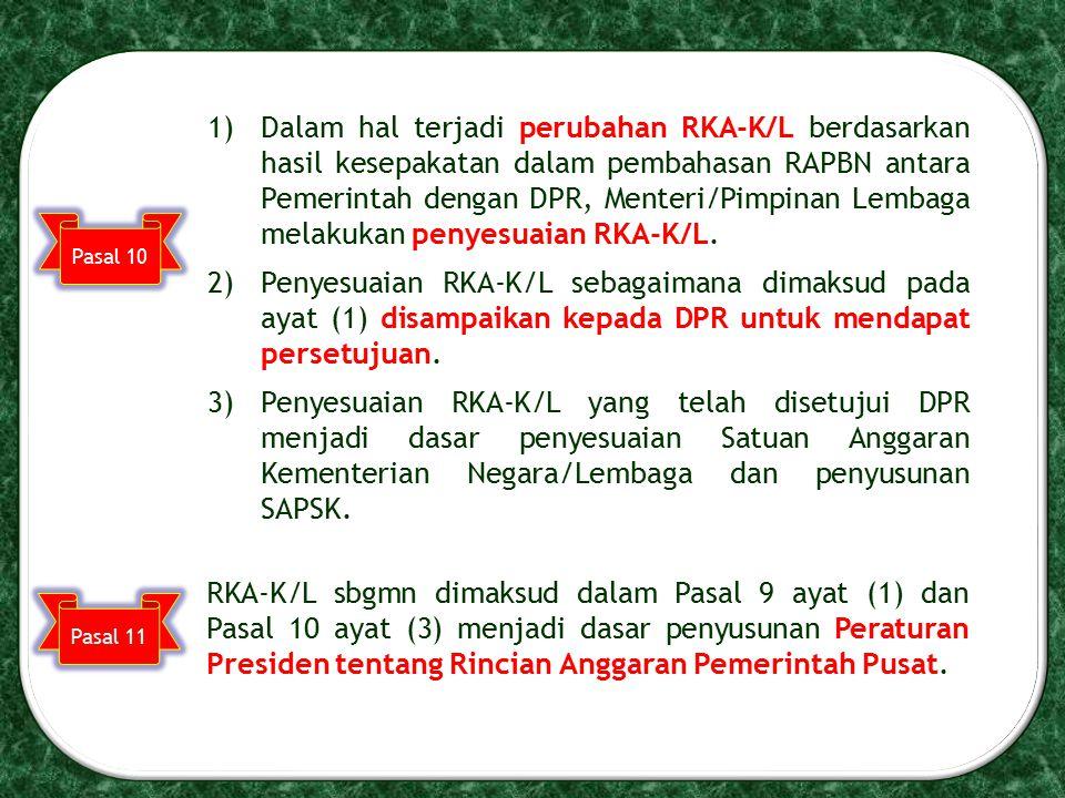 1)Dalam hal terjadi perubahan RKA-K/L berdasarkan hasil kesepakatan dalam pembahasan RAPBN antara Pemerintah dengan DPR, Menteri/Pimpinan Lembaga mela