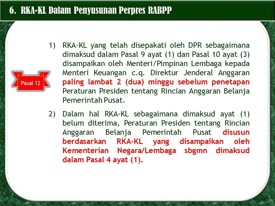6. RKA-KL Dalam Penyusunan Perpres RABPP 1)RKA-KL yang telah disepakati oleh DPR sebagaimana dimaksud dalam Pasal 9 ayat (1) dan Pasal 10 ayat (3) dis