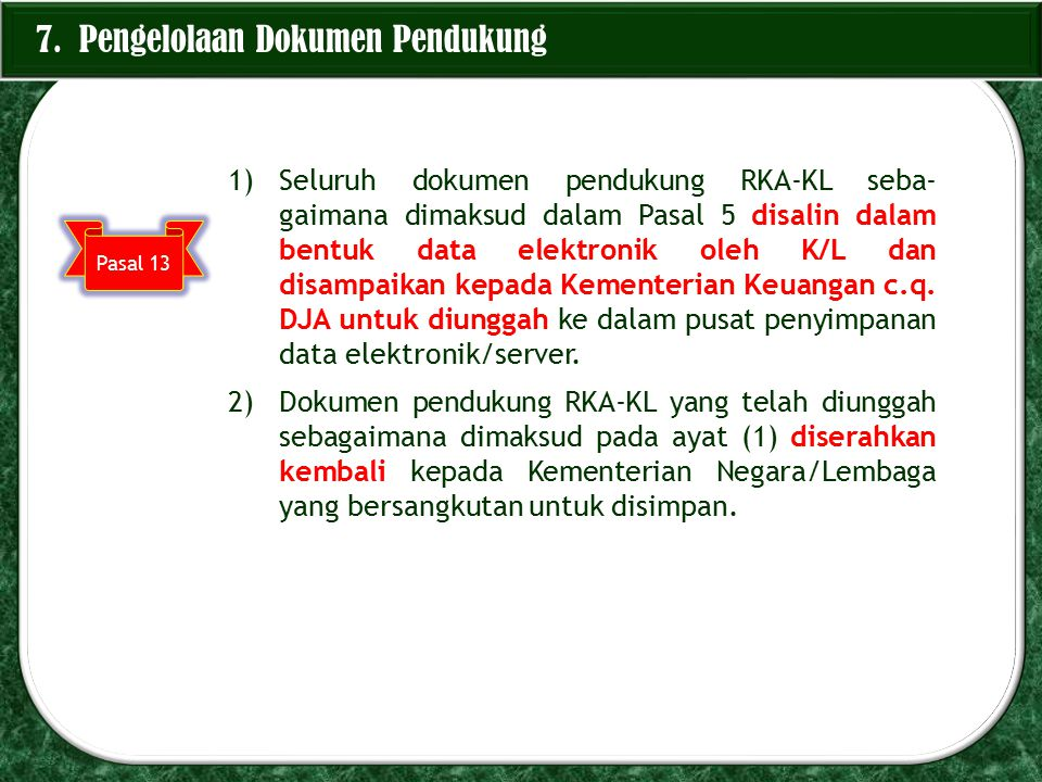 7. Pengelolaan Dokumen Pendukung 1)Seluruh dokumen pendukung RKA-KL seba- gaimana dimaksud dalam Pasal 5 disalin dalam bentuk data elektronik oleh K/L