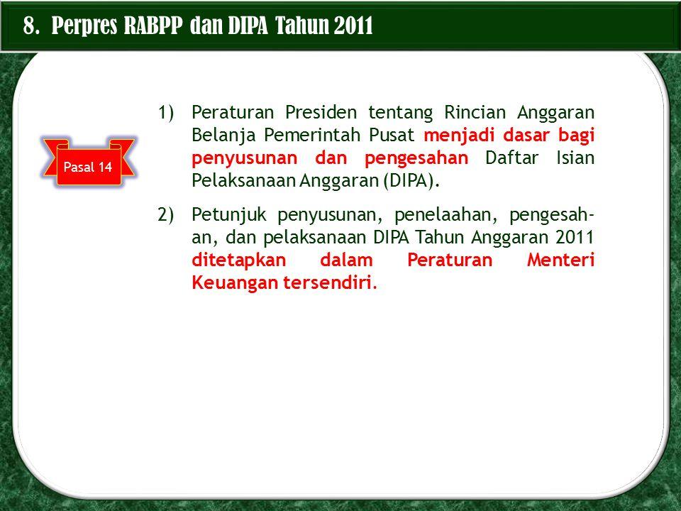 8. Perpres RABPP dan DIPA Tahun 2011 1)Peraturan Presiden tentang Rincian Anggaran Belanja Pemerintah Pusat menjadi dasar bagi penyusunan dan pengesah