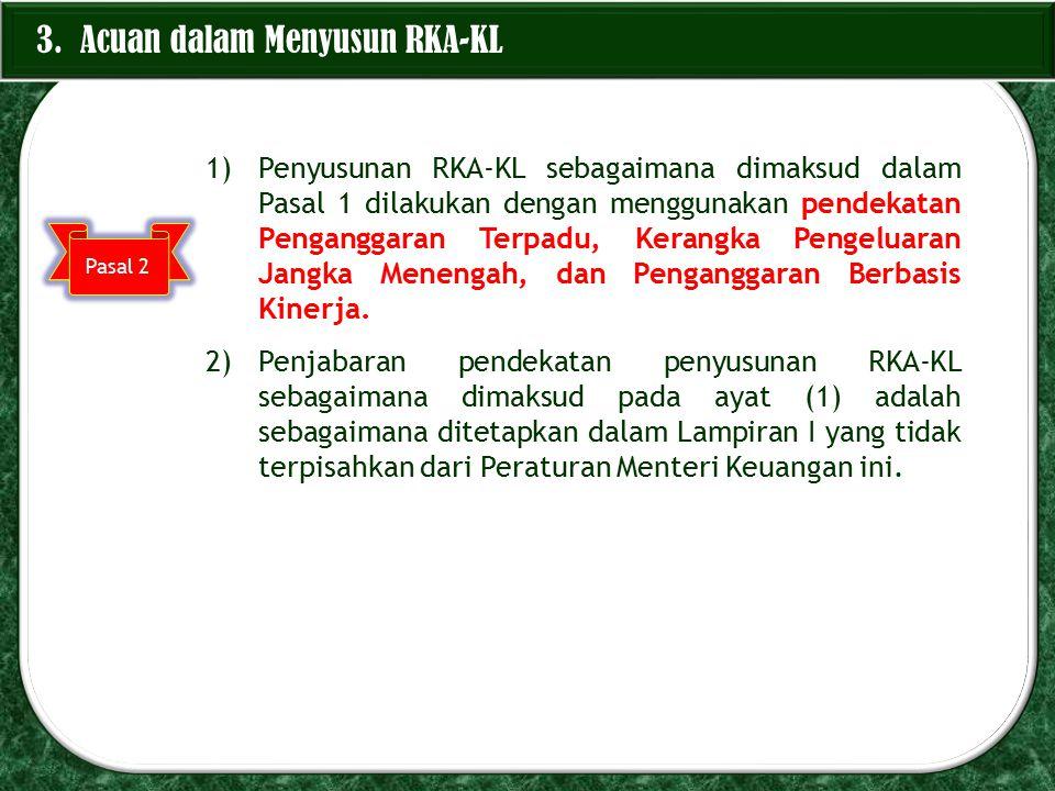 1)Penyusunan RKA-KL sebagaimana dimaksud dalam Pasal 1 dilakukan dengan menggunakan pendekatan Penganggaran Terpadu, Kerangka Pengeluaran Jangka Menen