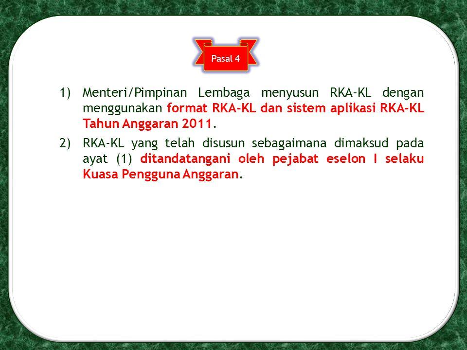 1)Menteri/Pimpinan Lembaga menyusun RKA-KL dengan menggunakan format RKA-KL dan sistem aplikasi RKA-KL Tahun Anggaran 2011. 2)RKA-KL yang telah disusu