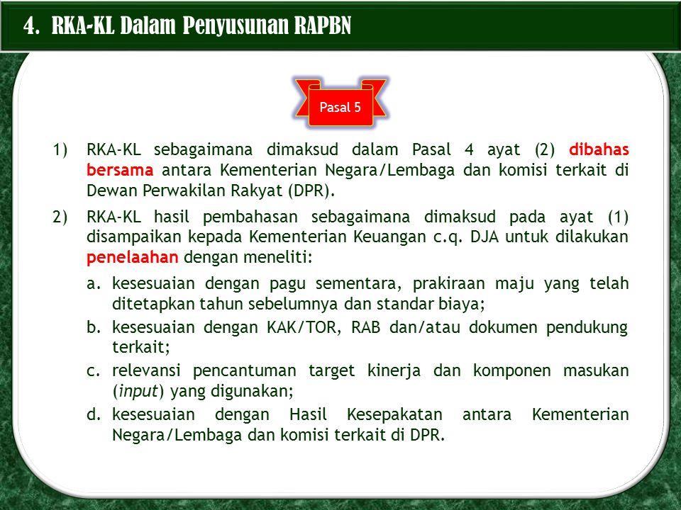 1)RKA-KL sebagaimana dimaksud dalam Pasal 4 ayat (2) dibahas bersama antara Kementerian Negara/Lembaga dan komisi terkait di Dewan Perwakilan Rakyat (