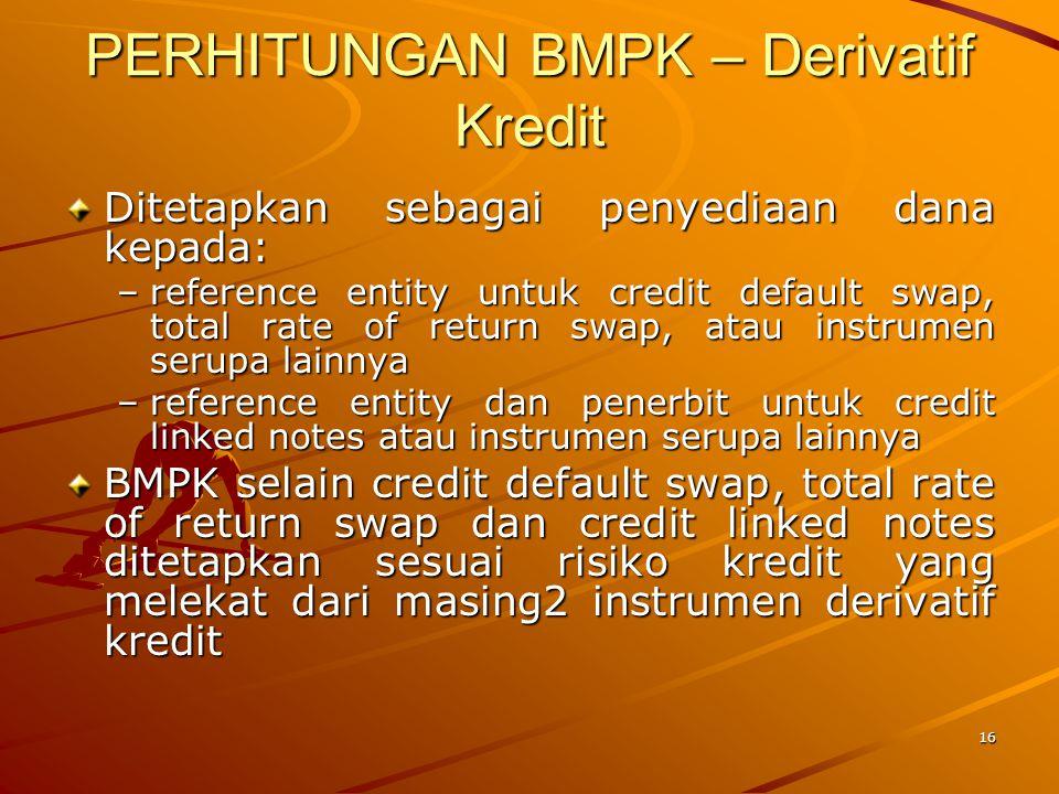 15 PERHITUNGAN BMPK – Surat Berharga SB yang dihubungkan atau dijamin dengan underlying reference asset: –pass through dan non redemption  sbg penyed