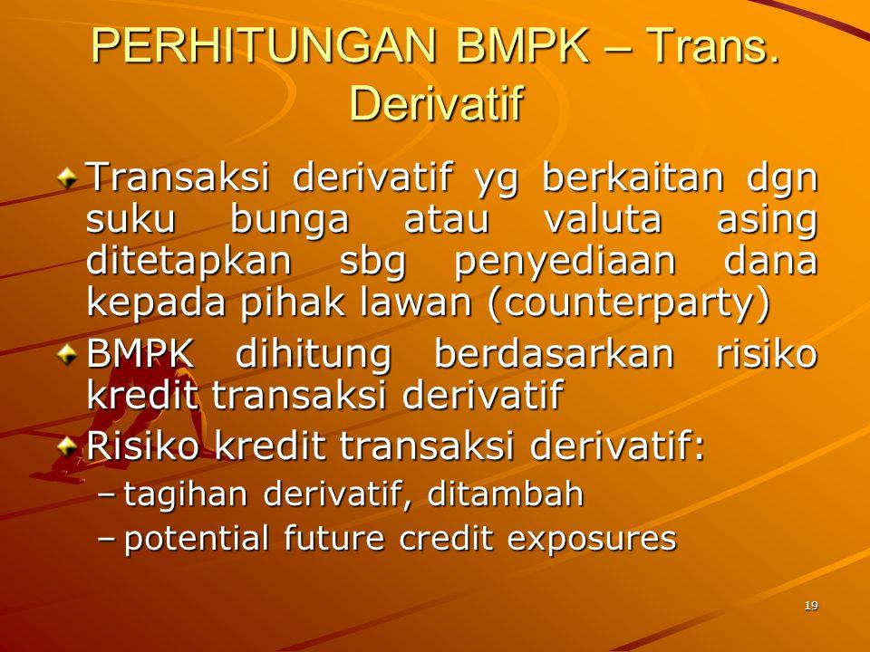 18 PERHITUNGAN BMPK – TRA TRA berupa guarantee, L/C, dan SBLC atau instrumen serupa lainnya ditetapkan sbg penyediaan dana kepada pemohon (applicant)