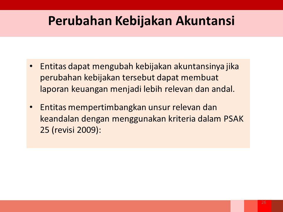 Perubahan Kebijakan Akuntansi Entitas dapat mengubah kebijakan akuntansinya jika perubahan kebijakan tersebut dapat membuat laporan keuangan menjadi l