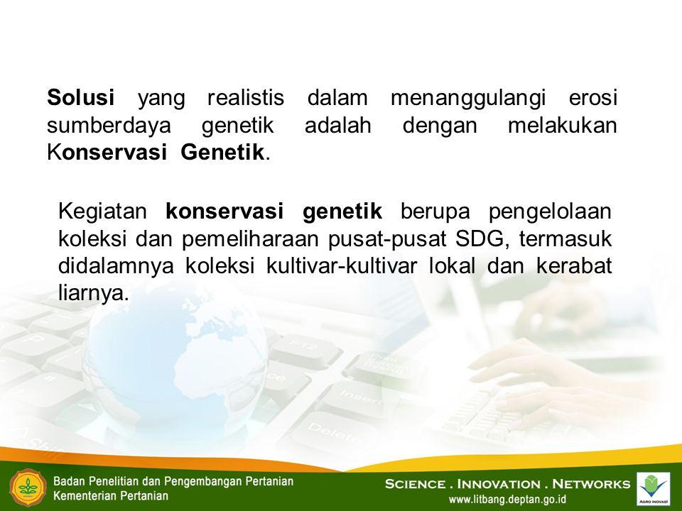 Solusi yang realistis dalam menanggulangi erosi sumberdaya genetik adalah dengan melakukan Konservasi Genetik. Kegiatan konservasi genetik berupa peng