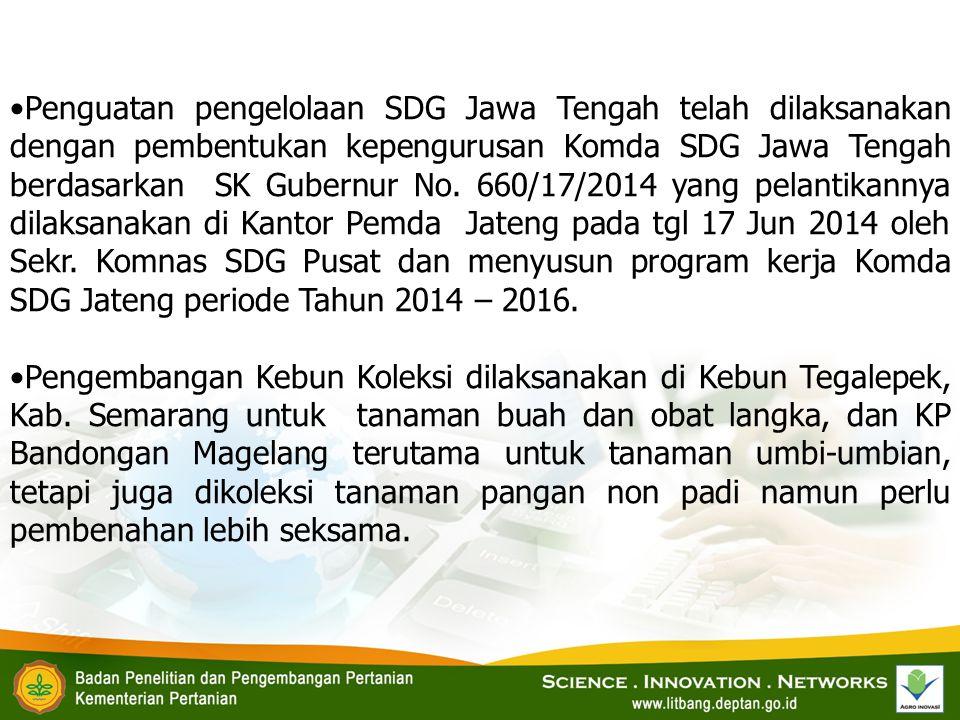 Penguatan pengelolaan SDG Jawa Tengah telah dilaksanakan dengan pembentukan kepengurusan Komda SDG Jawa Tengah berdasarkan SK Gubernur No. 660/17/2014
