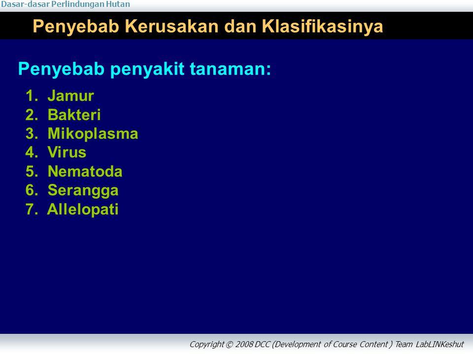 Dasar-dasar Perlindungan Hutan Copyright © 2008 DCC (Development of Course Content ) Team LabLINKeshut 1. Jamur 2. Bakteri 3. Mikoplasma 4. Virus 5. N