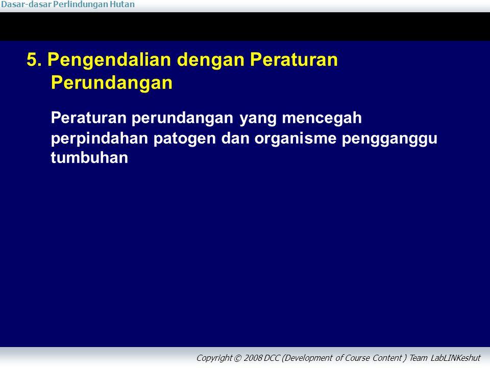 Dasar-dasar Perlindungan Hutan Copyright © 2008 DCC (Development of Course Content ) Team LabLINKeshut 5. Pengendalian dengan Peraturan Perundangan Pe