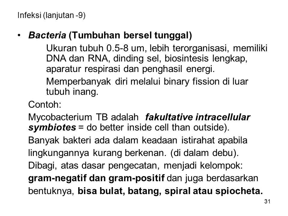 31 Infeksi (lanjutan -9) Bacteria (Tumbuhan bersel tunggal) Ukuran tubuh 0.5-8 um, lebih terorganisasi, memiliki DNA dan RNA, dinding sel, biosintesis
