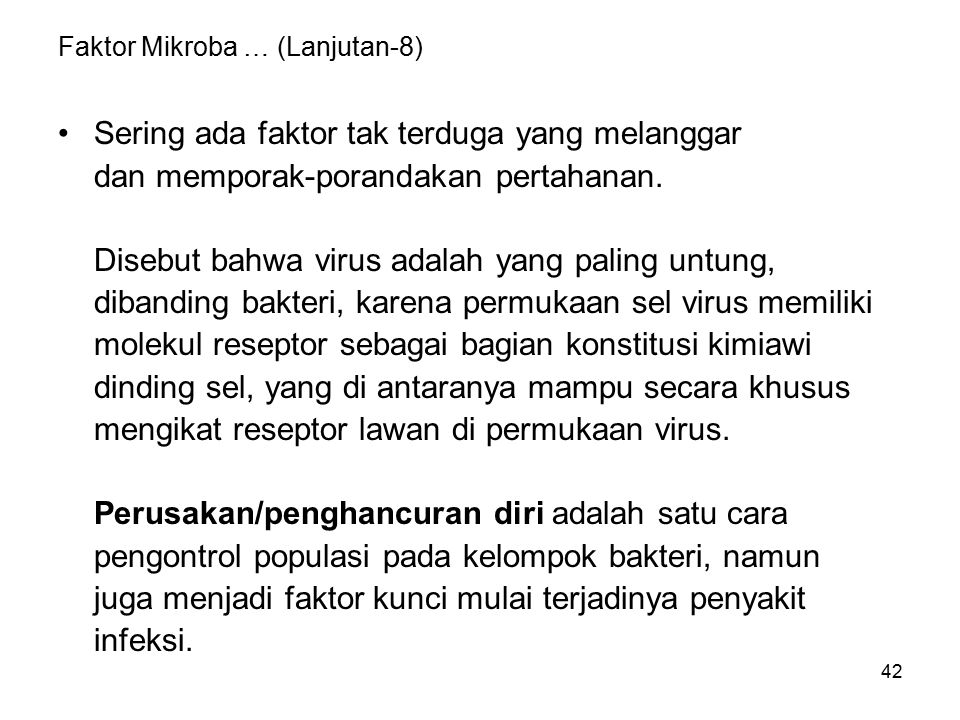 42 Faktor Mikroba … (Lanjutan-8) Sering ada faktor tak terduga yang melanggar dan memporak-porandakan pertahanan. Disebut bahwa virus adalah yang pali