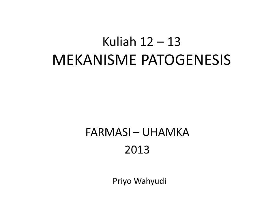 FARMASI – UHAMKA 2013 Priyo Wahyudi Kuliah 12 – 13 MEKANISME PATOGENESIS