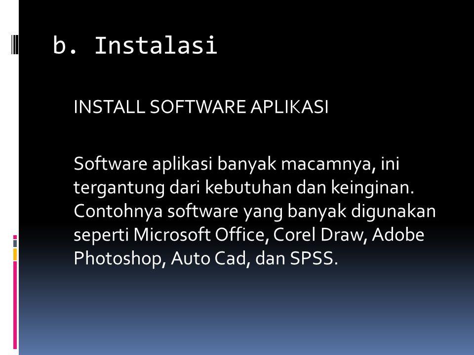 b. Instalasi INSTALL SOFTWARE APLIKASI Software aplikasi banyak macamnya, ini tergantung dari kebutuhan dan keinginan. Contohnya software yang banyak