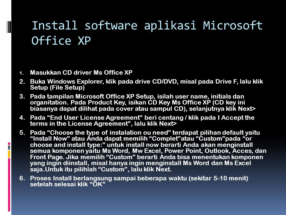 Install software aplikasi Microsoft Office XP 1. Masukkan CD driver Ms Office XP 2. Buka Windows Explorer, klik pada drive CD/DVD, misal pada Drive F,