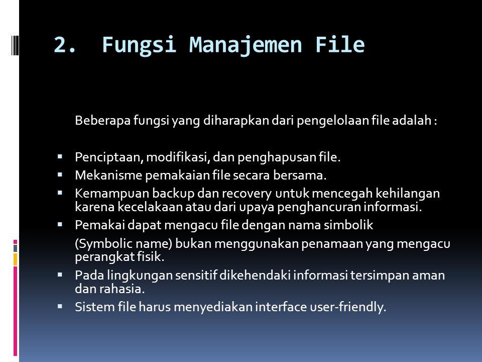 2.Fungsi Manajemen File Beberapa fungsi yang diharapkan dari pengelolaan file adalah :  Penciptaan, modifikasi, dan penghapusan file.