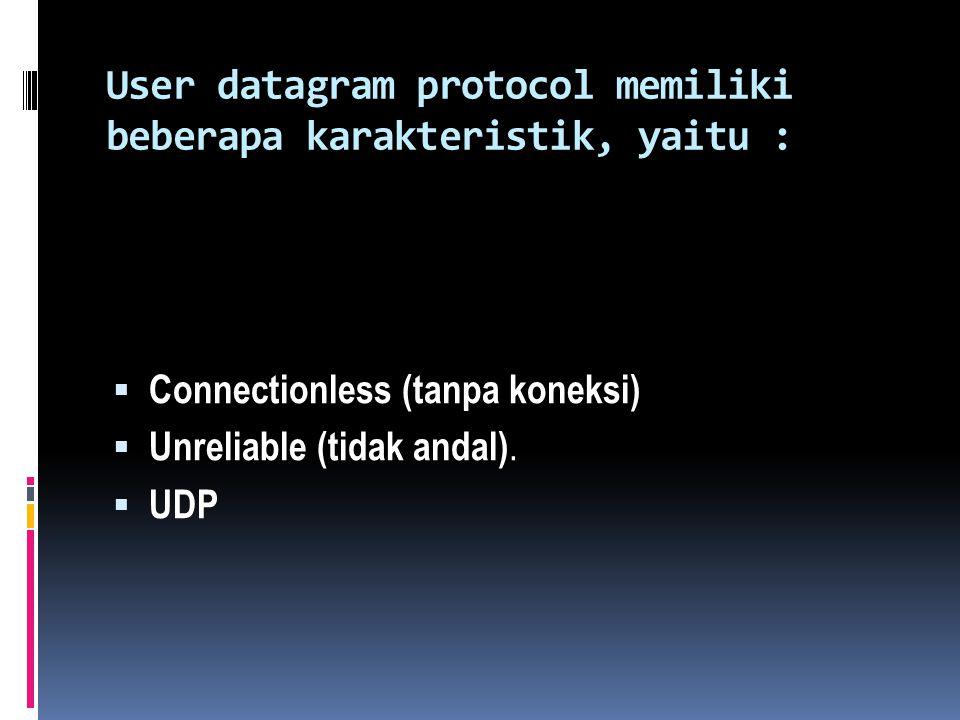 User datagram protocol memiliki beberapa karakteristik, yaitu :  Connectionless (tanpa koneksi)  Unreliable (tidak andal).