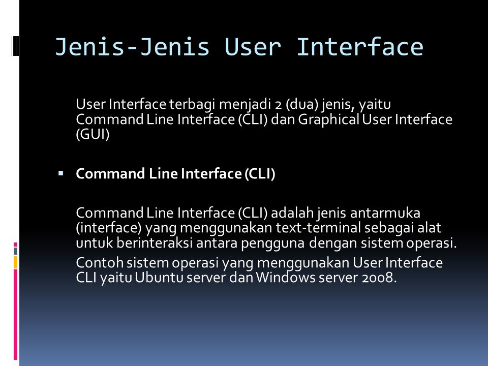 Jenis-Jenis User Interface User Interface terbagi menjadi 2 (dua) jenis, yaitu Command Line Interface (CLI) dan Graphical User Interface (GUI)  Comma