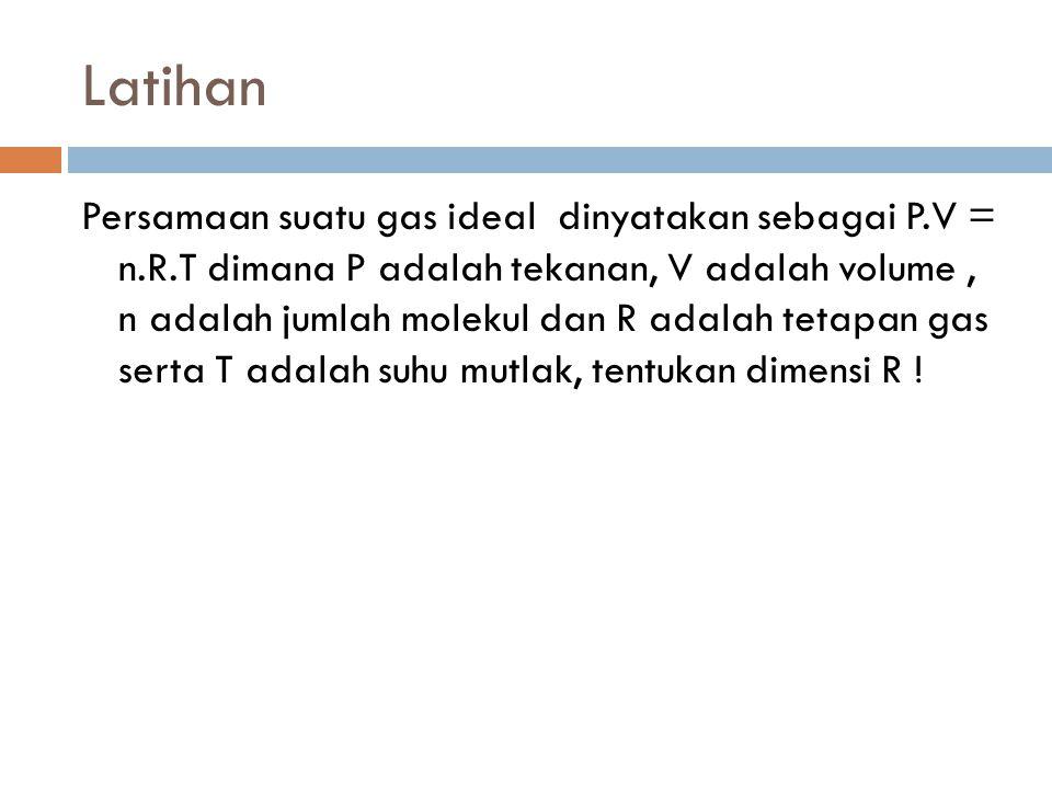 Latihan Persamaan suatu gas ideal dinyatakan sebagai P.V = n.R.T dimana P adalah tekanan, V adalah volume, n adalah jumlah molekul dan R adalah tetapa
