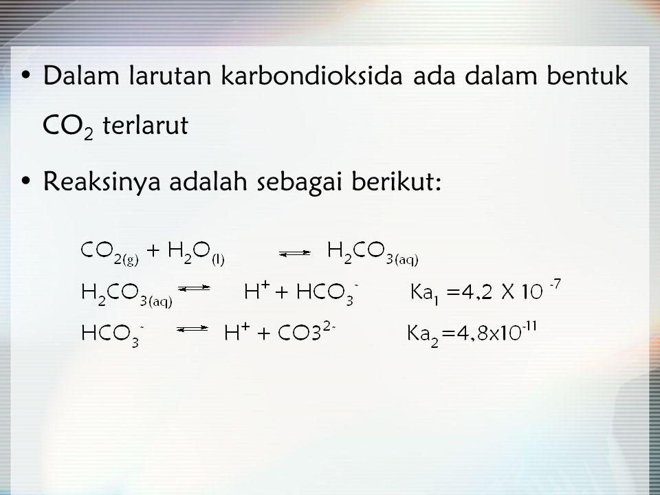 Dalam larutan karbondioksida ada dalam bentuk CO 2 terlarut Reaksinya adalah sebagai berikut: