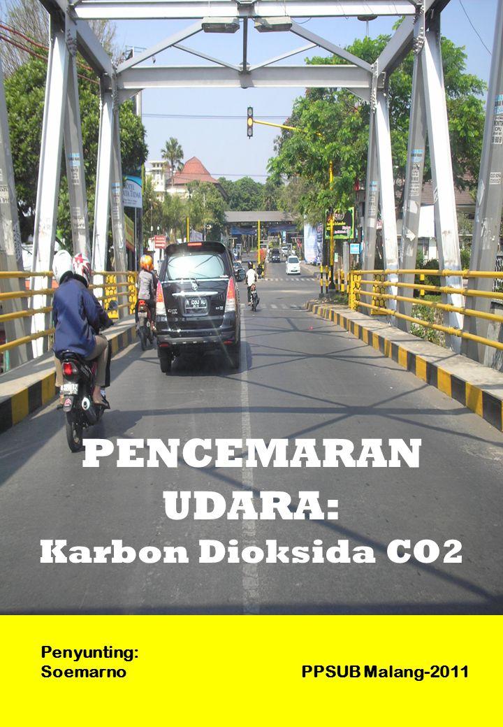 Penyunting: Soemarno PPSUB Malang-2011 PENCEMARAN UDARA: Karbon Dioksida CO2