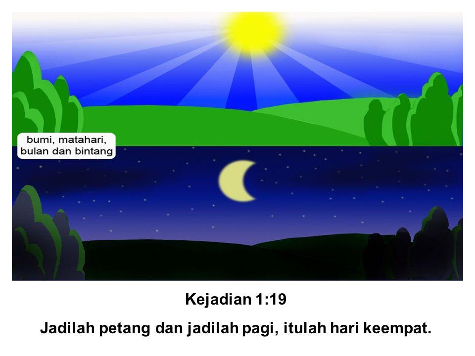 Kejadian 1:19 Jadilah petang dan jadilah pagi, itulah hari keempat.