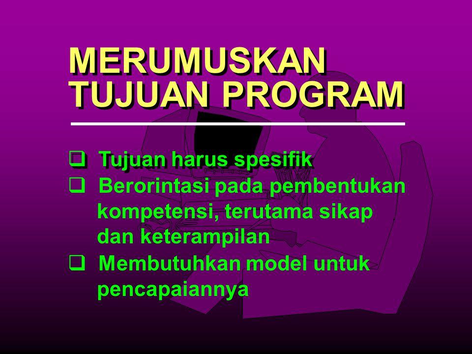 MERUMUSKAN TUJUAN PROGRAM MERUMUSKAN TUJUAN PROGRAM  Tujuan harus spesifik  Tujuan harus spesifik  Membutuhkan model untuk pencapaiannya  Berorint