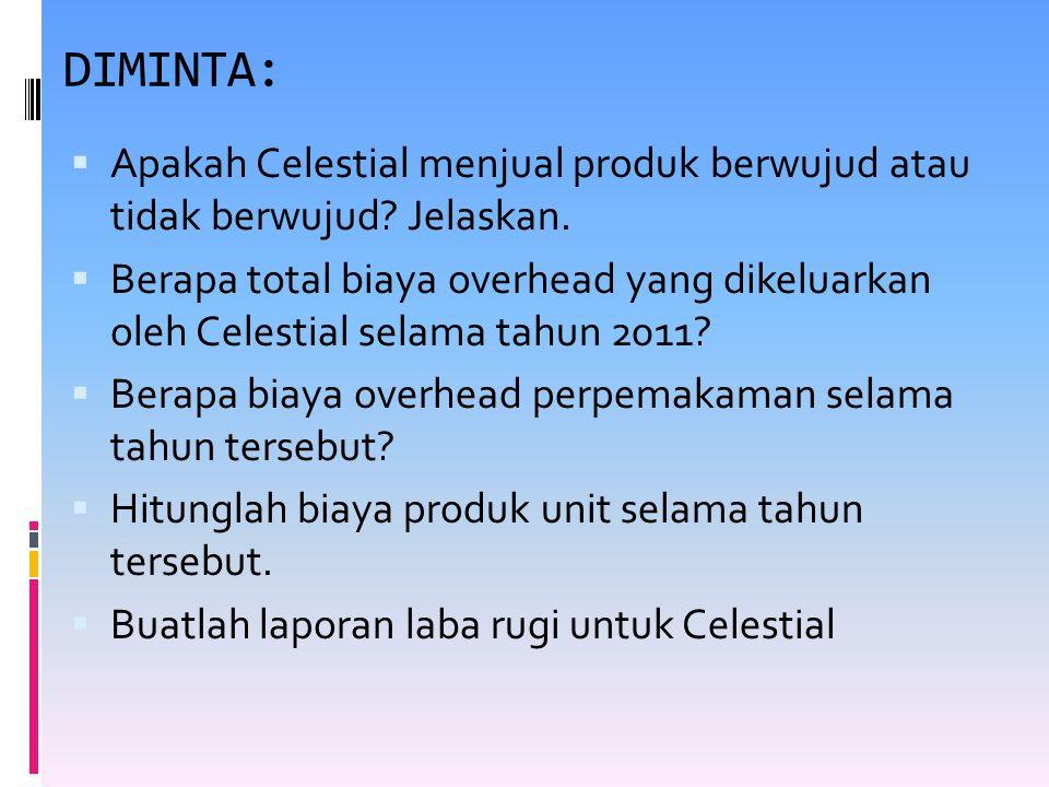 DIMINTA:  Apakah Celestial menjual produk berwujud atau tidak berwujud? Jelaskan.  Berapa total biaya overhead yang dikeluarkan oleh Celestial selam