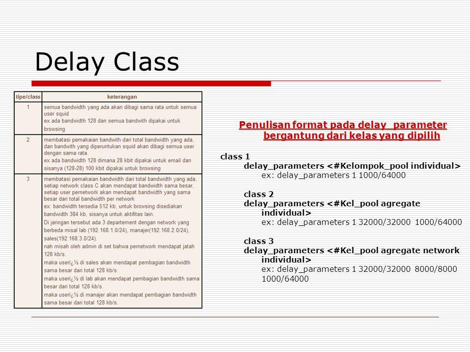 Delay Class Penulisan format pada delay_parameter bergantung dari kelas yang dipilih class 1 delay_parameters ex: delay_parameters 1 1000/64000 class 2 delay_parameters ex: delay_parameters 1 32000/32000 1000/64000 class 3 delay_parameters ex: delay_parameters 1 32000/32000 8000/8000 1000/64000