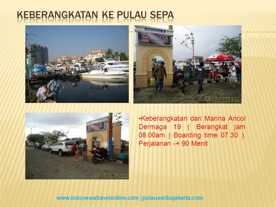 Keberangkatan dari Marina Ancol Dermaga 19 ( Berangkat jam 08.00am | Boarding time 07.30 ).