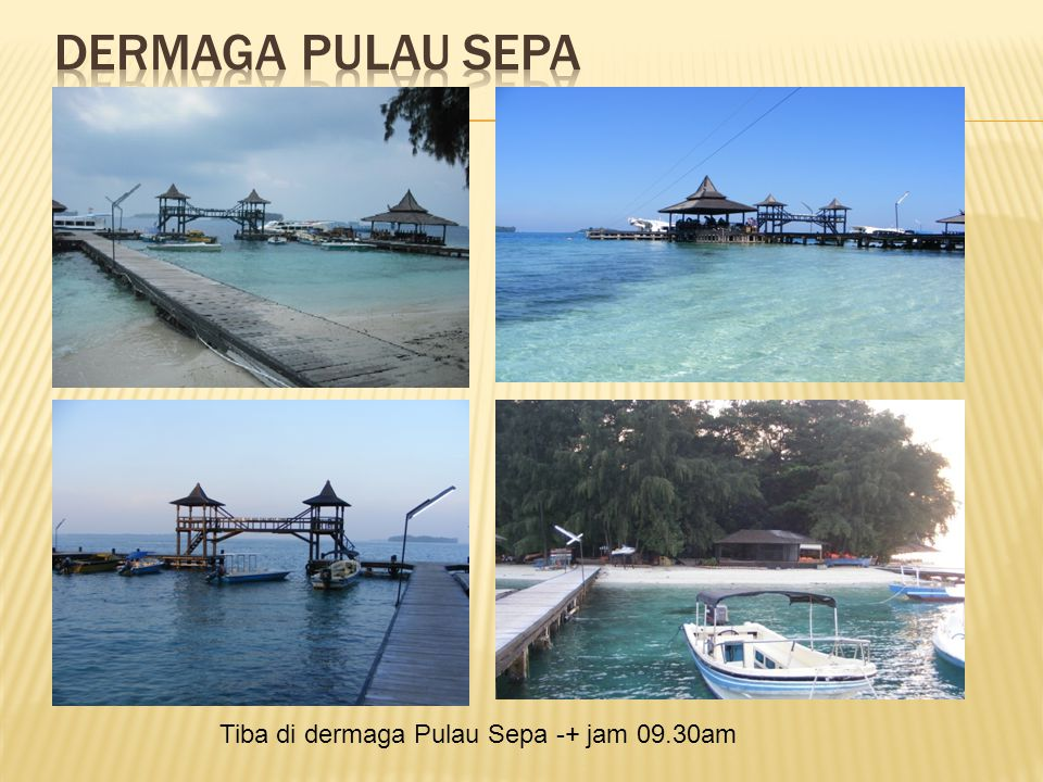 Tiba di dermaga Pulau Sepa -+ jam 09.30am