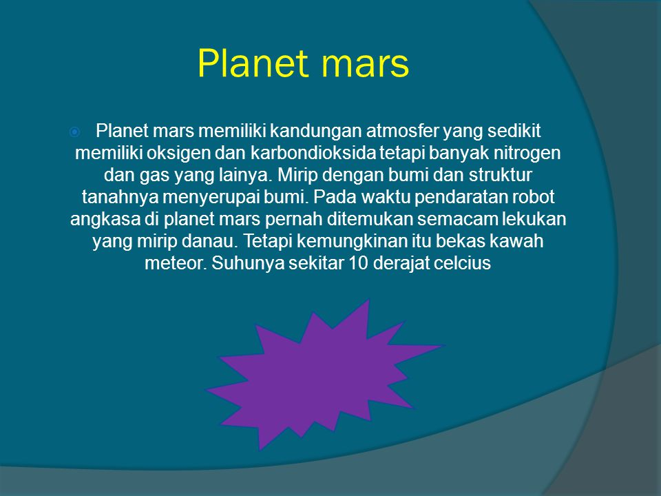 Planet mars  Planet mars memiliki kandungan atmosfer yang sedikit memiliki oksigen dan karbondioksida tetapi banyak nitrogen dan gas yang lainya.