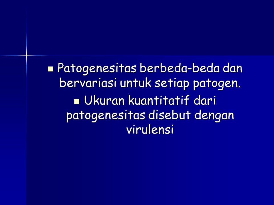 Patogenesitas berbeda-beda dan bervariasi untuk setiap patogen. Patogenesitas berbeda-beda dan bervariasi untuk setiap patogen. Ukuran kuantitatif dar