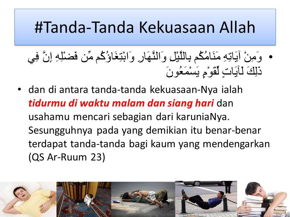 #Anugerah untuk Beristirahat وَهُوَ الَّذِي جَعَلَ لَكُمُ اللَّيْلَ لِبَاسًا وَالنَّوْمَ سُبَاتًا وَجَعَلَ النَّهَارَ نُشُورًا Dialah yang menjadikan untukmu malam (sebagai) pakaian, dan tidur untuk istirahat, dan Dia menjadikan siang untuk bangun berusaha (QS AlFurqon 47)
