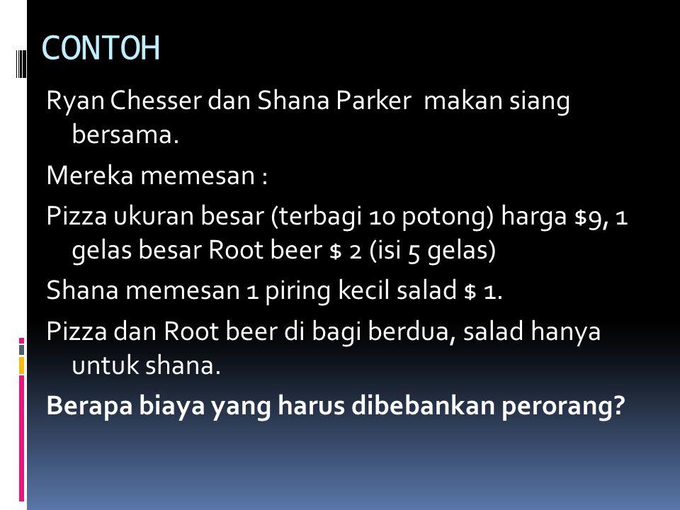 CONTOH Ryan Chesser dan Shana Parker makan siang bersama. Mereka memesan : Pizza ukuran besar (terbagi 10 potong) harga $9, 1 gelas besar Root beer $