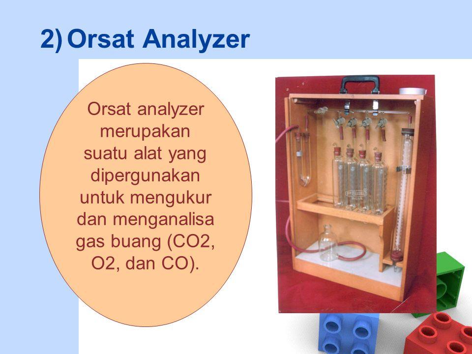 2)Orsat Analyzer Orsat analyzer merupakan suatu alat yang dipergunakan untuk mengukur dan menganalisa gas buang (CO2, O2, dan CO).