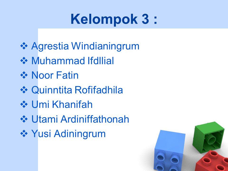 Kelompok 3 :  Agrestia Windianingrum  Muhammad Ifdllial  Noor Fatin  Quinntita Rofifadhila  Umi Khanifah  Utami Ardiniffathonah  Yusi Adiningru