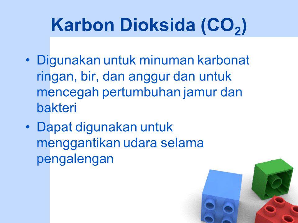 Karbon Dioksida (CO 2 ) Digunakan untuk minuman karbonat ringan, bir, dan anggur dan untuk mencegah pertumbuhan jamur dan bakteri Dapat digunakan untu