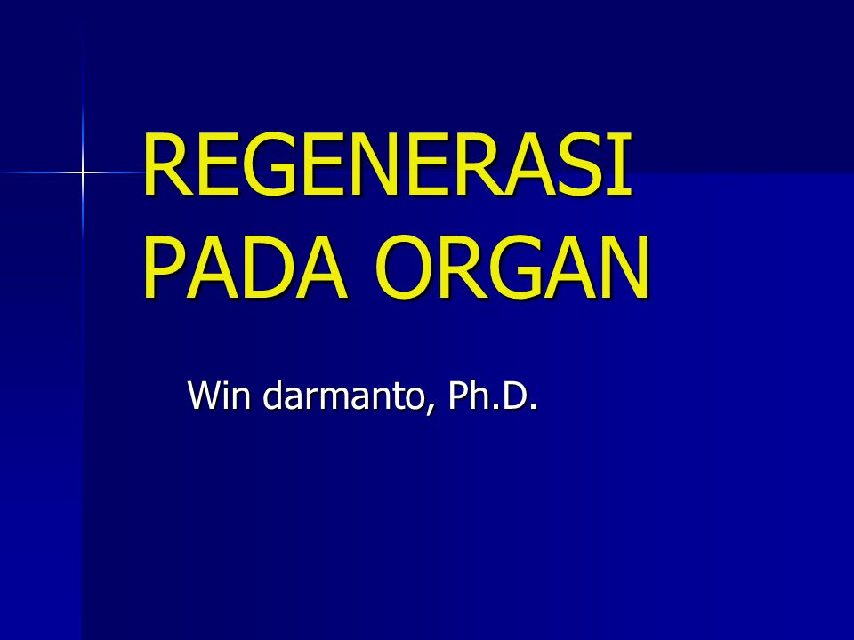REGENERASI PADA ORGAN Win darmanto, Ph.D.