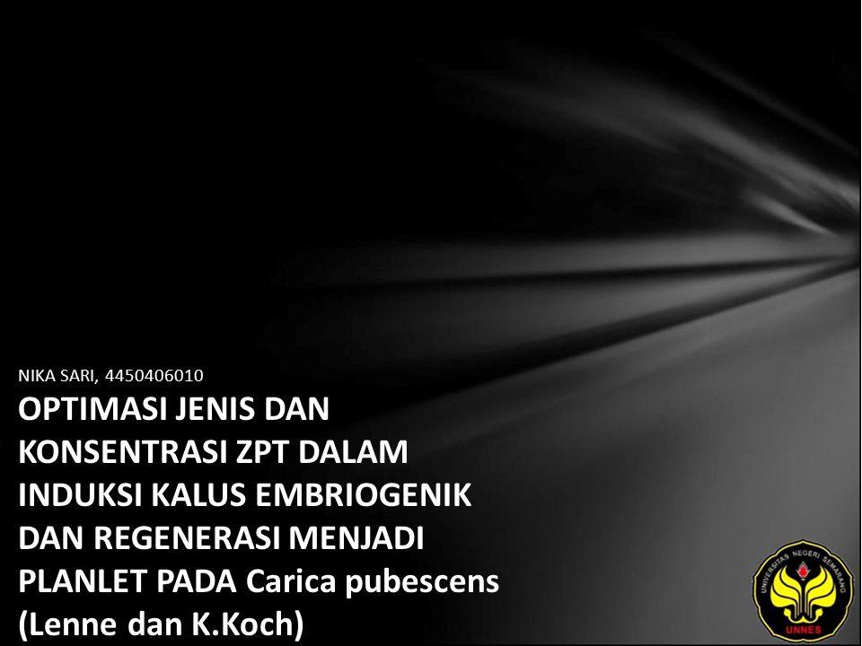 NIKA SARI, 4450406010 OPTIMASI JENIS DAN KONSENTRASI ZPT DALAM INDUKSI KALUS EMBRIOGENIK DAN REGENERASI MENJADI PLANLET PADA Carica pubescens (Lenne dan K.Koch)