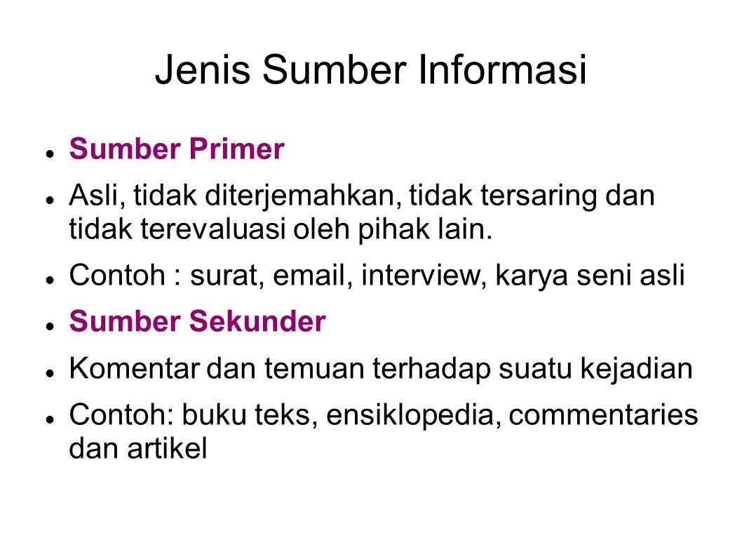 Jenis Sumber Informasi Sumber Primer Asli, tidak diterjemahkan, tidak tersaring dan tidak terevaluasi oleh pihak lain. Contoh : surat, email, intervie
