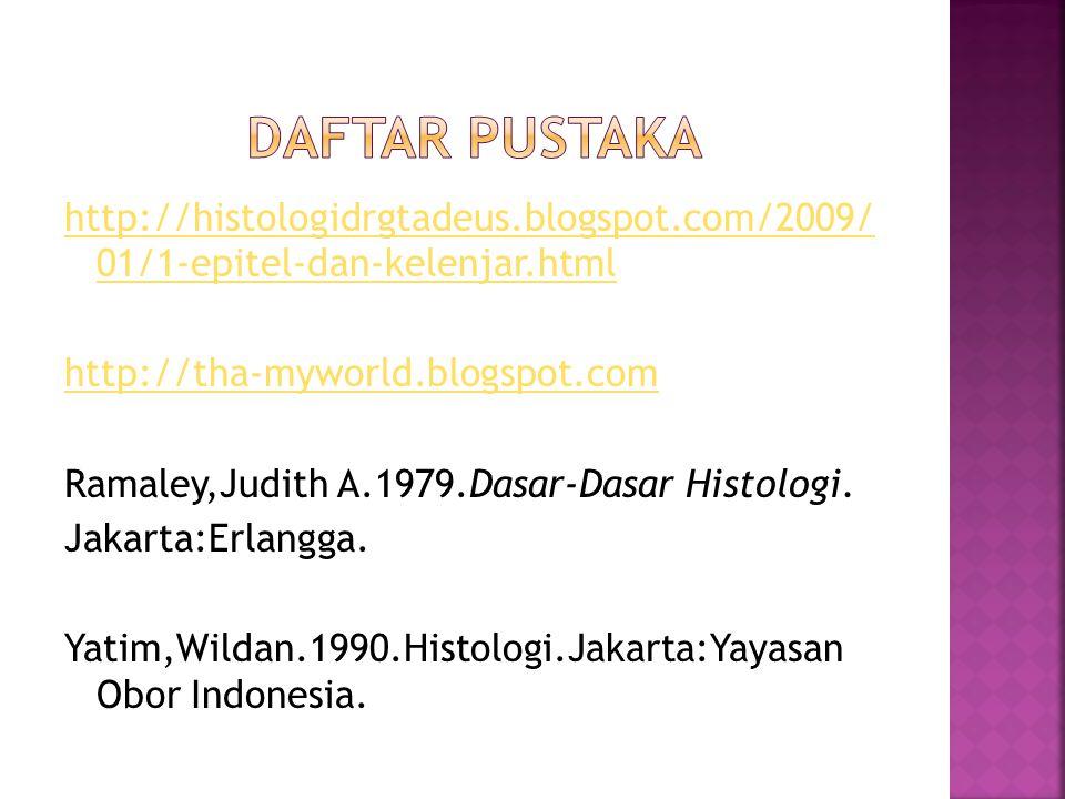 http://histologidrgtadeus.blogspot.com/2009/ 01/1-epitel-dan-kelenjar.html http://tha-myworld.blogspot.com Ramaley,Judith A.1979.Dasar-Dasar Histologi