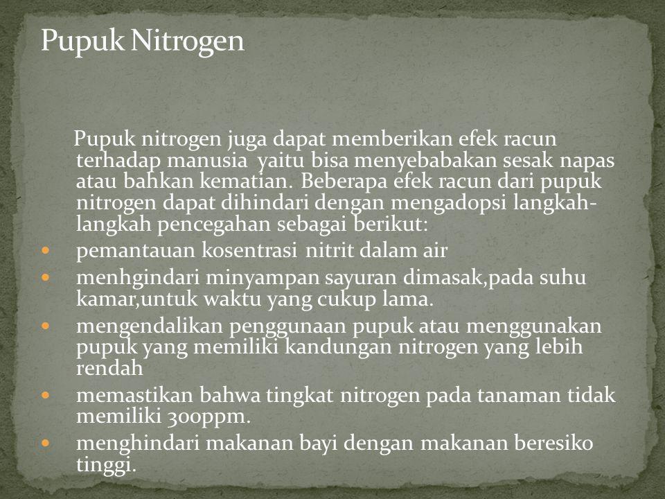 Pupuk nitrogen juga dapat memberikan efek racun terhadap manusia yaitu bisa menyebabakan sesak napas atau bahkan kematian. Beberapa efek racun dari pu