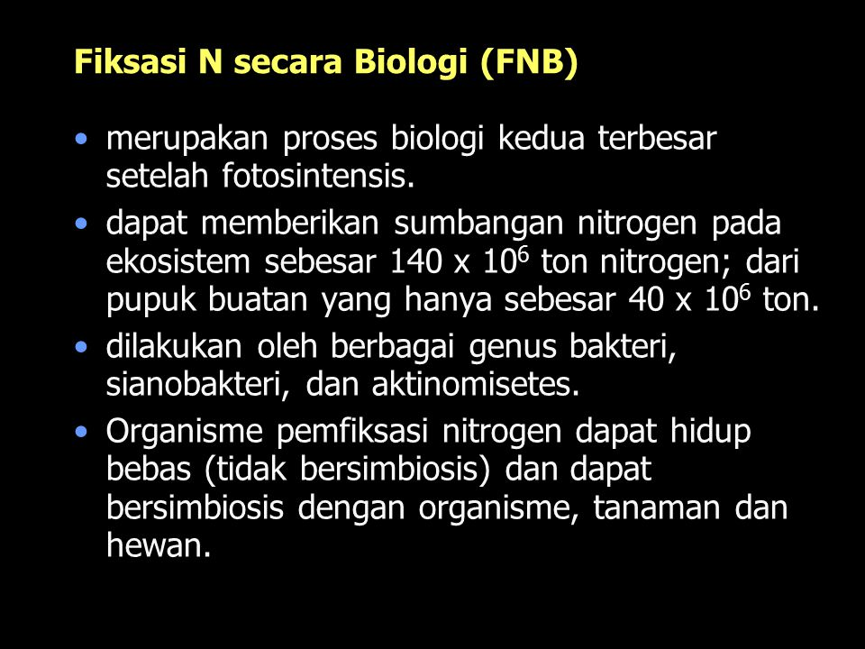 Fiksasi N secara Biologi (FNB) merupakan proses biologi kedua terbesar setelah fotosintensis. dapat memberikan sumbangan nitrogen pada ekosistem sebes