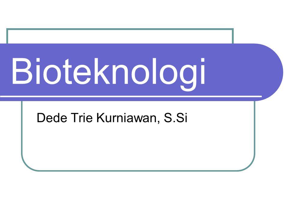 Bioteknologi Dede Trie Kurniawan, S.Si